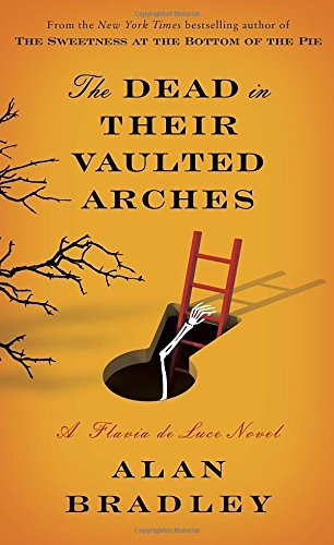 Alan Bradley Dead In Their Vaulted Arches The A Flavia De Luce Novel