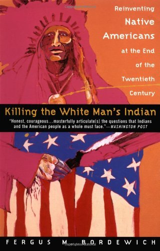 Fergus M. Bordewich Killing The White Man's Indian Reinventing Native Americans At The End Of The Tw