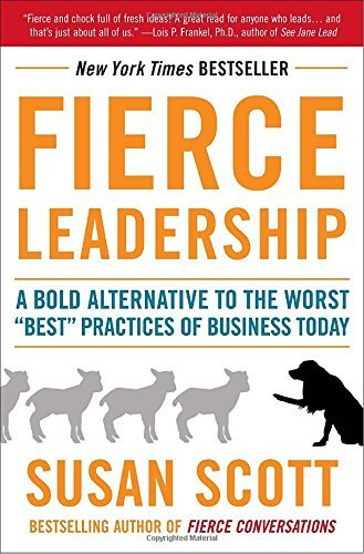 "Susan Scott Fierce Leadership A Bold Alternative To The Worst ""best"" Practices"