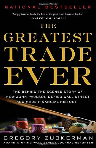 Gregory Zuckerman The Greatest Trade Ever The Behind The Scenes Story Of How John Paulson D