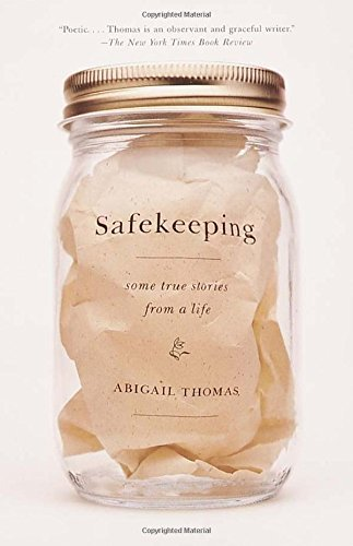 Abigail Thomas Safekeeping Some True Stories From A Life
