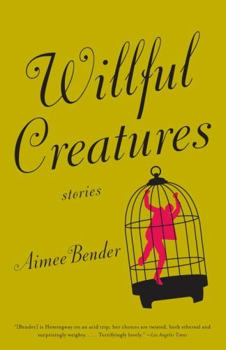 Aimee Bender Willful Creatures