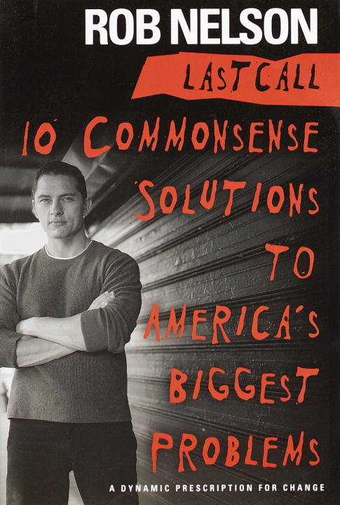 Rob Nelson Last Call 10 Commonsense Solutions To America's B