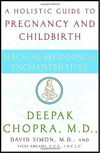 Deepak Chopra Magical Beginnings Enchanted Lives A Holistic Guide To Pregnancy And Childbirth