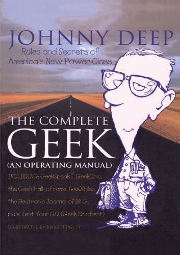 John Deep The Complete Geek (an Operating Manual) Rules And Secrets Of America's New Power Class