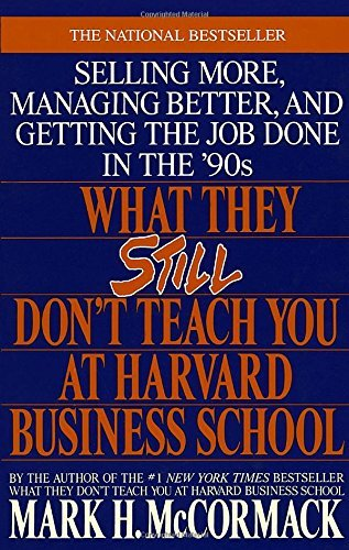 Mark H. Mccormack What They Still Don't Teach You At Harvard Busines Selling More Managing Better And Getting The Jo