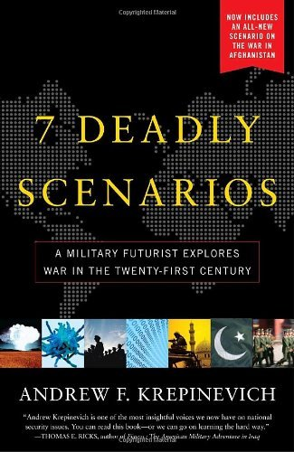 Andrew Krepinevich 7 Deadly Scenarios A Military Futurist Explores War In The Twenty Fi