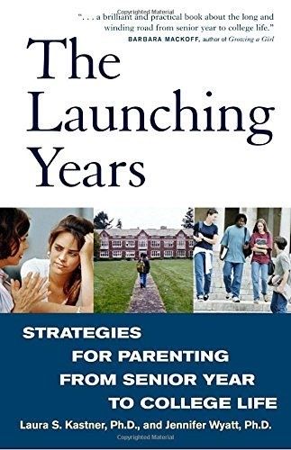 Laura S. Kastner The Launching Years Strategies For Parenting From Senior Year To Coll