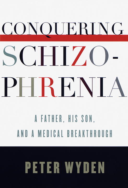 Peter Wyden Conquering Schizophrenia A Father His Son And A