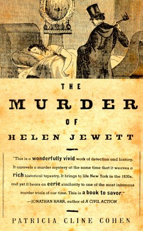 Patricia Cline Cohen The Murder Of Helen Jewett The Life And Death Of A Prostitute In Ninetenth C