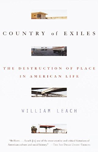 William R. Leach Country Of Exiles The Destruction Of Place In American Life