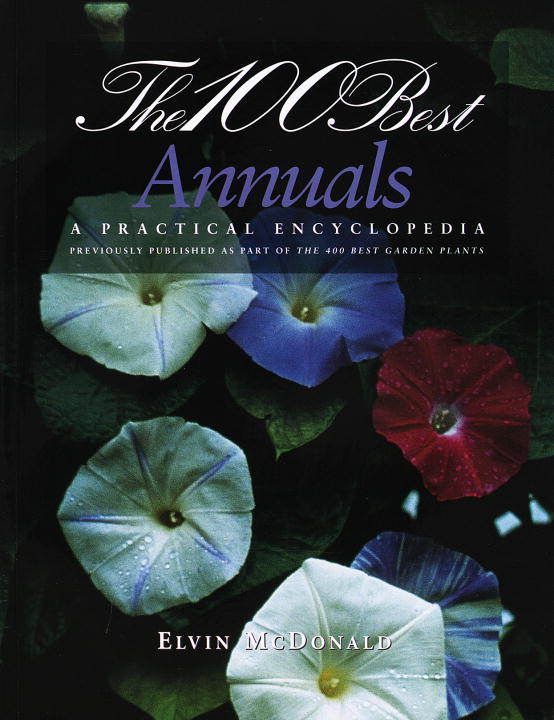 Elvin Mcdonald The 100 Best Annuals A Practical Encyclopedia