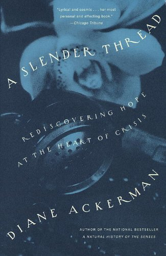 Diane Ackerman A Slender Thread Rediscovering Hope At The Heart Of Crisis