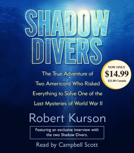 Robert Kurson Shadow Divers The True Adventure Of Two Americans Who Risked Ev Abridged