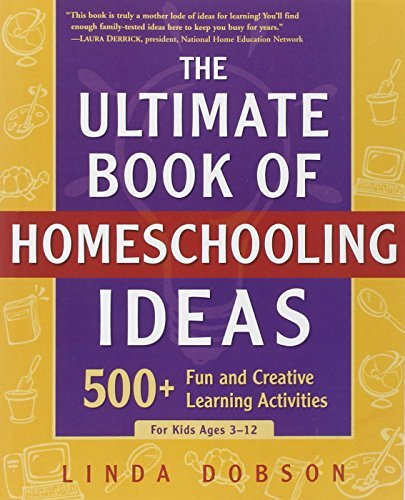linda-dobson-the-ultimate-book-of-homeschooling-ideas-500-fun-and-creative-learning-activities-for-kid