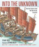 Stewart Ross Into The Unknown How Great Explorers Found Their Way By Land Sea