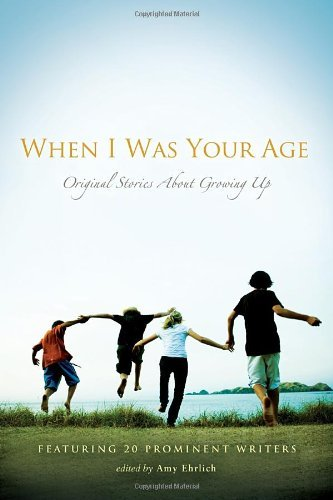 Amy Ehrlich When I Was Your Age Original Stories About Growing Up