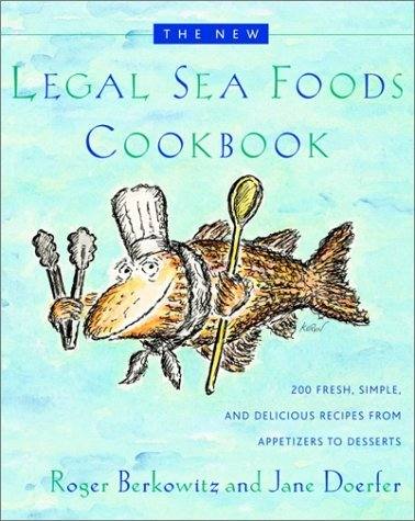 Roger Berkowitz The New Legal Sea Foods Cookbook 200 Fresh Simple And Delicious Recipes From App