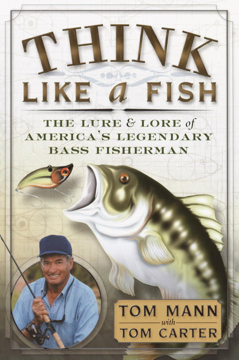 Mann Tom Carter Tom Think Like A Fish The Lure And Lore Of America's