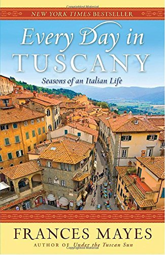 Frances Mayes Every Day In Tuscany Seasons Of An Italian Life