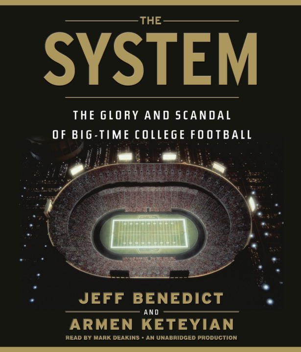 Jeff Benedict The System The Glory And Scandal Of Big Time College Footbal