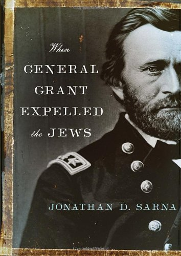 Jonathan D. Sarna When General Grant Expelled The Jews