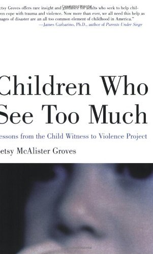 Betsy Mcalister Groves Children Who See Too Much Lessons From The Child Witness To Violence Projec