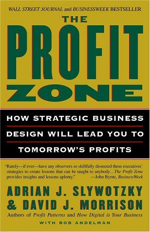 Adrian J. Slywotzky The Profit Zone How Strategic Business Design Will Lead You To To