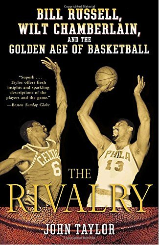John Taylor The Rivalry Bill Russell Wilt Chamberlain And The Golden Ag
