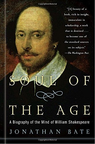 Jonathan Bate Soul Of The Age A Biography Of The Mind Of William Shakespeare