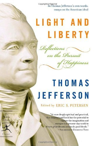 Thomas Jefferson Light And Liberty Reflections On The Pursuit Of Happiness