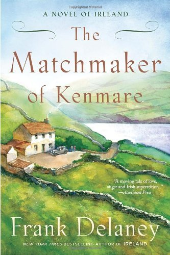 Frank Delaney The Matchmaker Of Kenmare A Novel Of Ireland