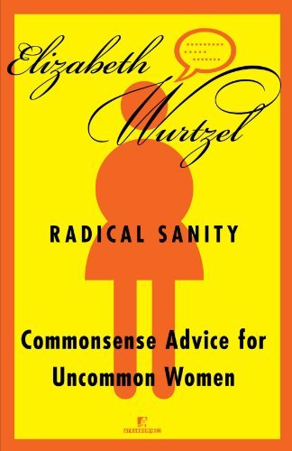elizabeth-wurtzel-radical-sanity-commonsense-advice-for-uncommon-women