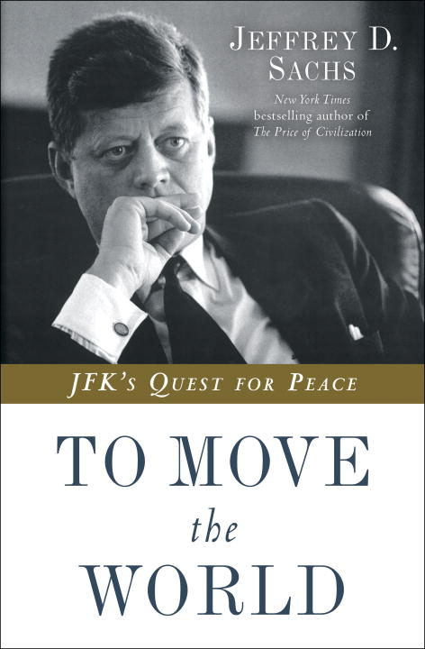 jeffrey-d-sachs-to-move-the-world-jfks-quest-for-peace