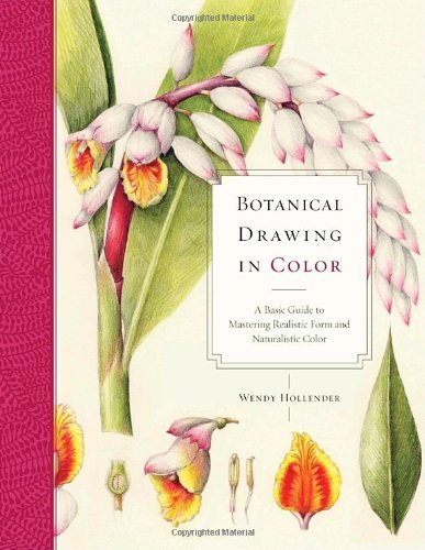 Wendy Hollender Botanical Drawing In Color A Basic Guide To Mastering Realistic Form And Nat