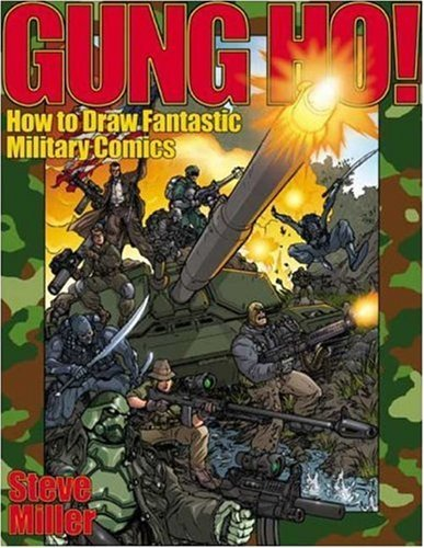 Steve Miller Gung Ho! How To Draw Fantastic Military Comics