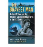 William Tuohy The Bravest Man Richard O'kane And The Amazing Submarine Adventur