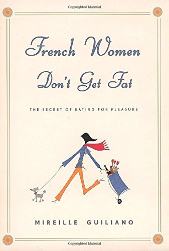 Mireille Guiliano French Women Don't Get Fat The Secret Of Eating For Pleasure