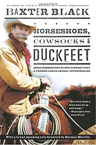 Baxter Black Horseshoes Cowsocks & Duckfeet More Commentary By Npr's Cowboy Poet & Former Lar