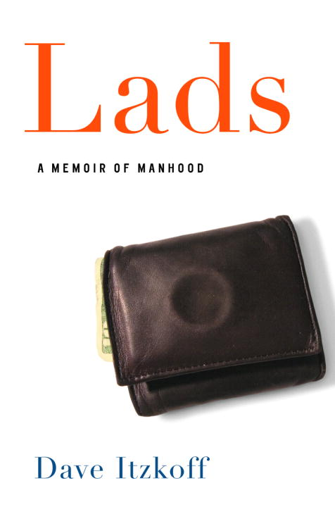Dave Itzkoff Lads A Memoir Of Manhood