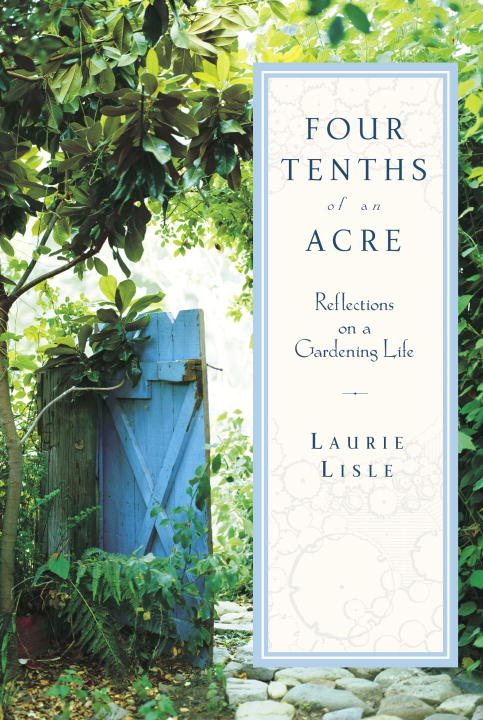Laurie Lisle Four Tenths Of An Acre Reflections On A Gardening