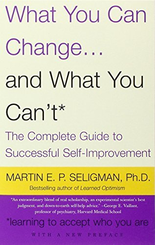 Martin E. P. Seligman What You Can Change And What You Can't The Complete Guide To Successful Self Improvement