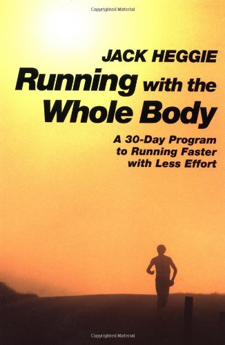 jack-heggie-running-with-the-whole-body-a-30-day-program-to-running-faster-with-less-effo-revised