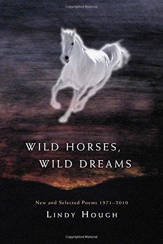 Lindy Hough Wild Horses Wild Dreams New And Selected Poems 1971 2010