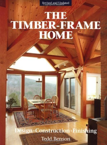 Tedd Benson The Timber Frame Home Design Construction Finishing 0002 Edition;revised