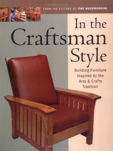 Editors Of Fine Woodworking In The Craftsman Style Building Furniture Inspired By The Arts & Crafts