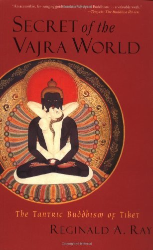 Reginald A. Ray Secret Of The Vajra World The Tantric Buddhism Of Tibet