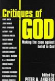 Peter Adam Angeles Critiques Of God Making The Case Against The Belief In God