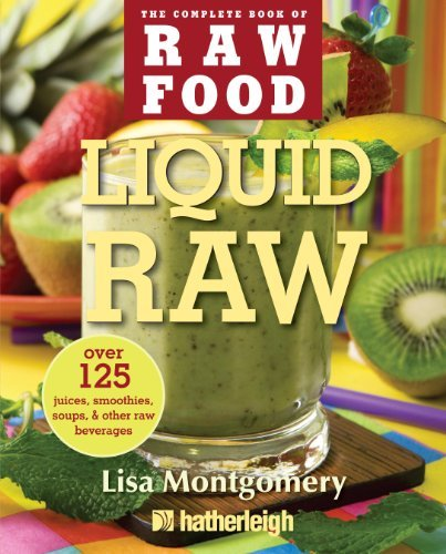 Lisa Montgomery Liquid Raw Over 125 Juices Smoothies Soups & Other Raw Be