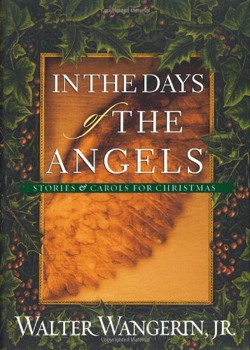 Wangerin Walter Jr. In The Days Of The Angels Stories & Carols For Christmas